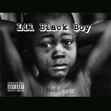 J.U.S Lyric - Lil' Black Boy