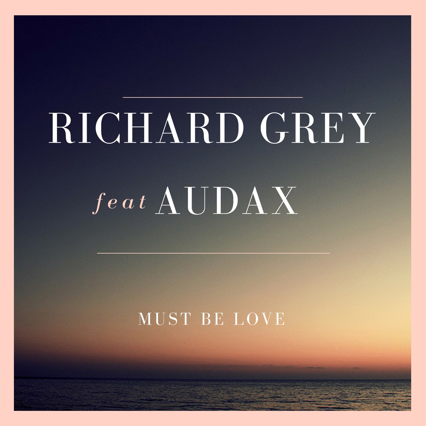 Richard Grey feat Audax - Must be Love