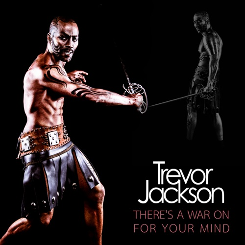 Trevor Jackson - There's a War on for Your Mind