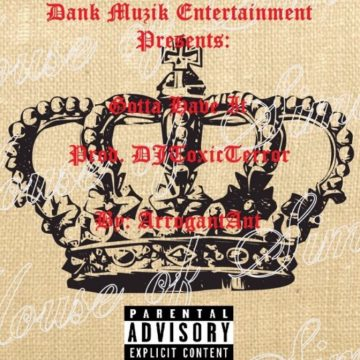 ArrogantAnt - Gotta Have It (Prod. DJToxicTerror)