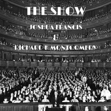Joshua Francis & Richard K Montgomery - The Show