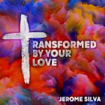 Jerome Silva - Transformed by Your love