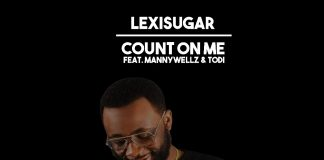 Lexisugar - Count on me feat. Mannywellz & Todi