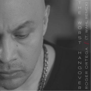 Roger Ortega -The Worst Hangover (T.Wahl Remix)