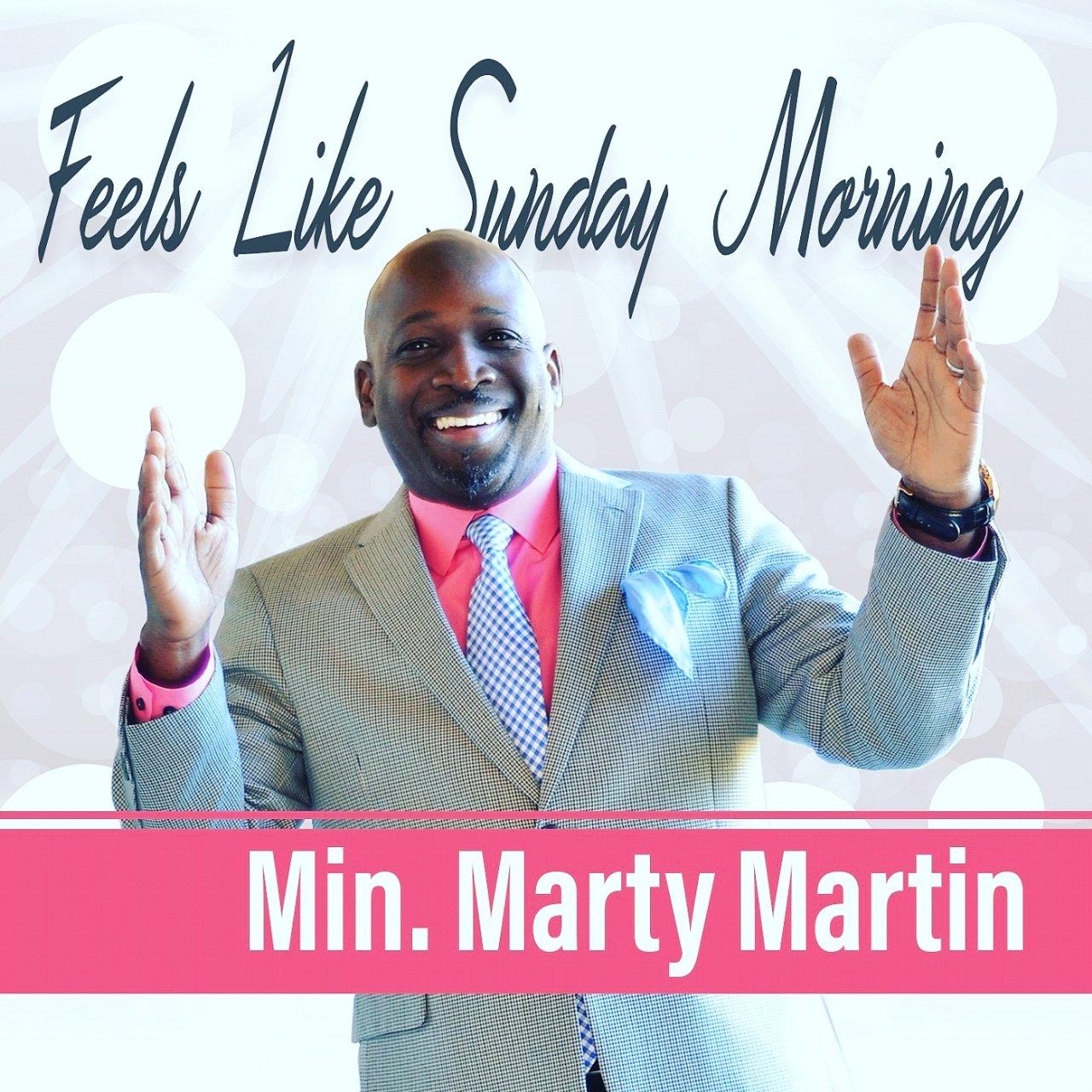 Min. Marty Martin - Feels Like Sunday Morning