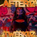 After12 - Twerkuz