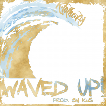 K.tothe.A.Y. - Waved Up! (Prod. By K&S)