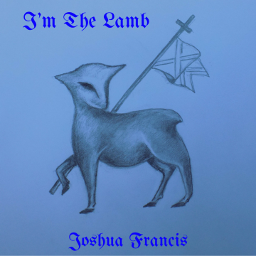 Joshua Francis - I'm The Lamb