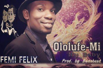 Femi Felix - Ololufe Mi My Baby