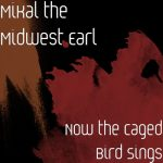 MiKal The Midwest Earl - Now The Caged Bird Sings