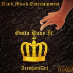 ArrogantAnt - Gotta Have It (Prod. DJToxicTerror)