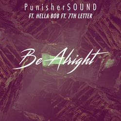 PunisherSOUND ft. Hella Bob & 7th Letter - Be Alright