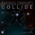 Matiaz & Lorenzo - Collide ft. Jimmy Ottosson