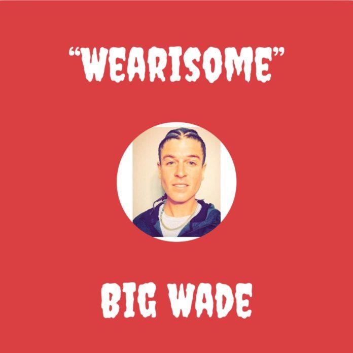 Big Wade - Wearisome