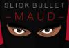 Slick bullet - Maud