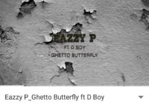 Eazzy P ft D Boy - Ghetto Butterfly