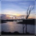 Jj Payne - I'm Yours