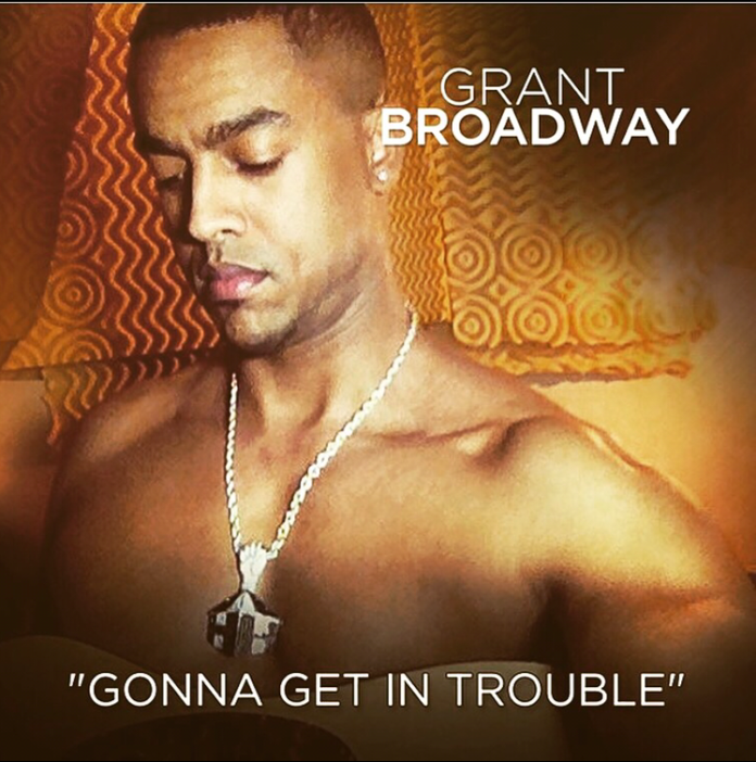 Grant Broadway - Gonna Get In Trouble