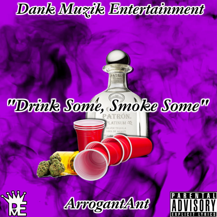 ArrogantAnt - Drink Some Smoke Some (prod.DJToxicTerror)