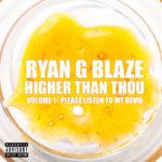 Ryan G Blaze - Higher Than Thou (V1: Please Listen to My Demo)