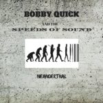 BobbyQuick and the Speeds of Sound - Neanderthal