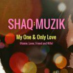 ShaQ:Muzik - My One & Only Love