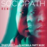 Shaylaset - Sociopath Remix