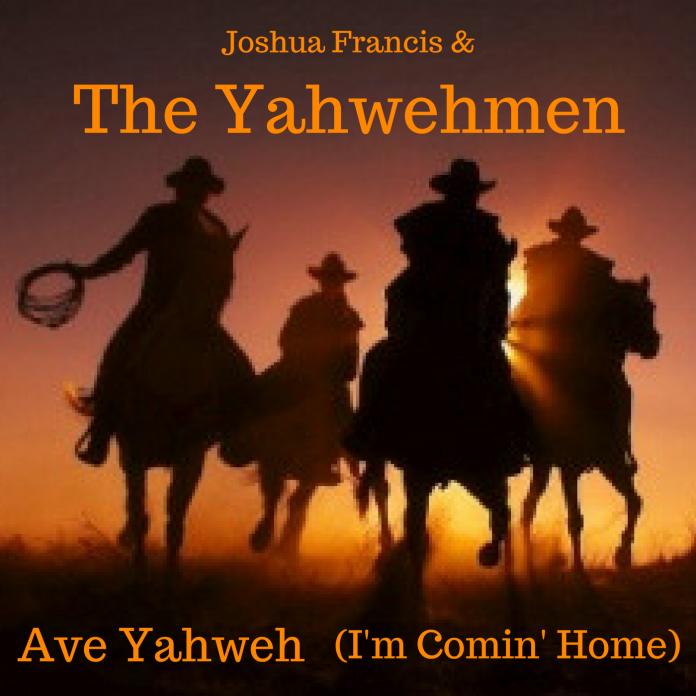 Joshua Francis & The Yahwehmen - Ave Yahweh