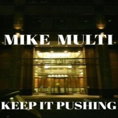 Mike Multi - Keep It Pushing