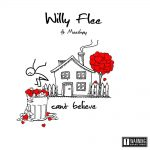 Willy Flee - Can't Believe Ft Meeshay