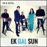 Jin & Seetal - Ek Gal Sun