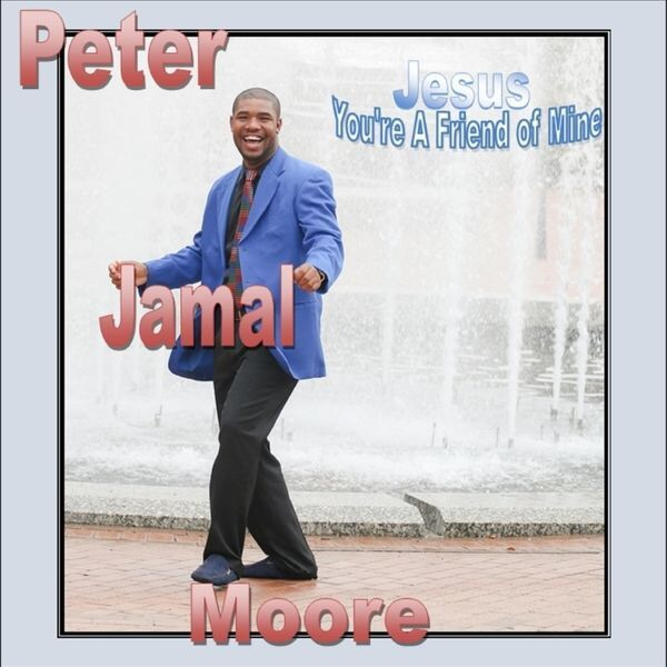 Peter Jamal Moore - Jesus You're a Friend of Mine