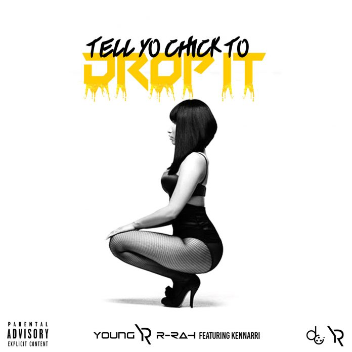 Young R-rah - Tell Yo Chick To Drop It