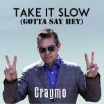 Craymo - Take It Slow (Gotta Say Hey)