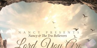 Nancy & The Tru Believers - Lord, You Are