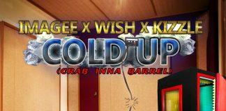 Imagee x Wish x Kizzle - Cold Up (Crab Inna Barrel)