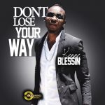 Kenne Blessin - Don't Lose Your Way (Get Up And Go Album)