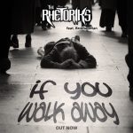 The Rhetoriks - If You Walk Away ft. Brother Man