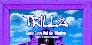 Trillz On Top - Gang Gang Out da' Window