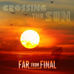 Far From Final - Crossing The Sun