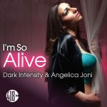 Dark Intensity & Angelica Joni - I'm So Alive