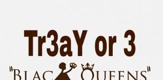 Tr3aY or 3 - Black Queens