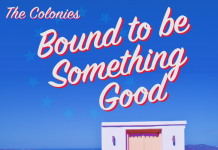 The Colonies - Bound To Be Something Good