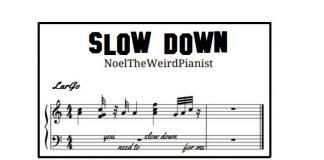 NoelTheWeirdPianist - SLOW DOWN