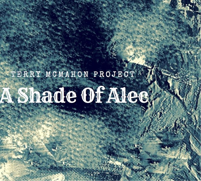 Terry McMahon Project - A shade of Alec
