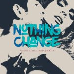 Future Class & RADIØMATIK - Nothing Change (Extended Mix)