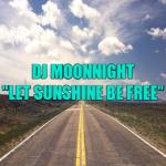 DJ MOONNIGHT - Let Sunshine Be Free