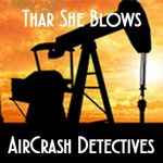 AirCrash Detectives - Thar She Blows