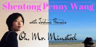Shentong Penny Wang with Joshua Francis - Oh, Mr. Minstrel