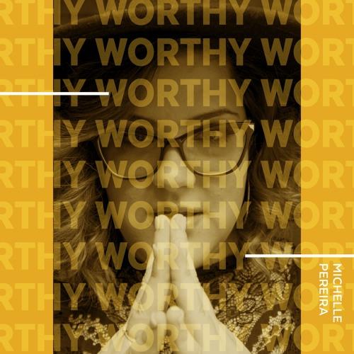 Michelle Pereira - Worthy